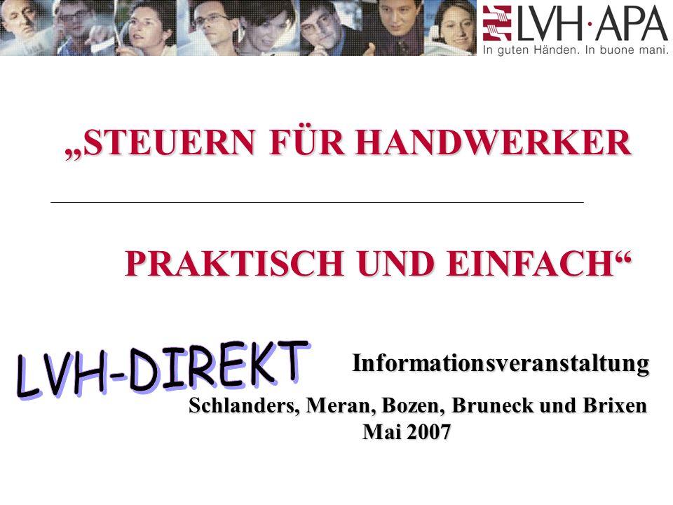 """Informationsveranstaltung Schlanders, Meran, Bozen, Bruneck und Brixen Mai 2007 Schlanders, Meran, Bozen, Bruneck und Brixen Mai 2007 PRAKTISCH UND EINFACH """"STEUERN FÜR HANDWERKER"""