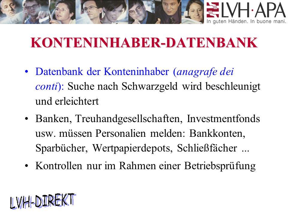 KONTENINHABER-DATENBANK Datenbank der Konteninhaber (anagrafe dei conti): Suche nach Schwarzgeld wird beschleunigt und erleichtert Banken, Treuhandgesellschaften, Investmentfonds usw.