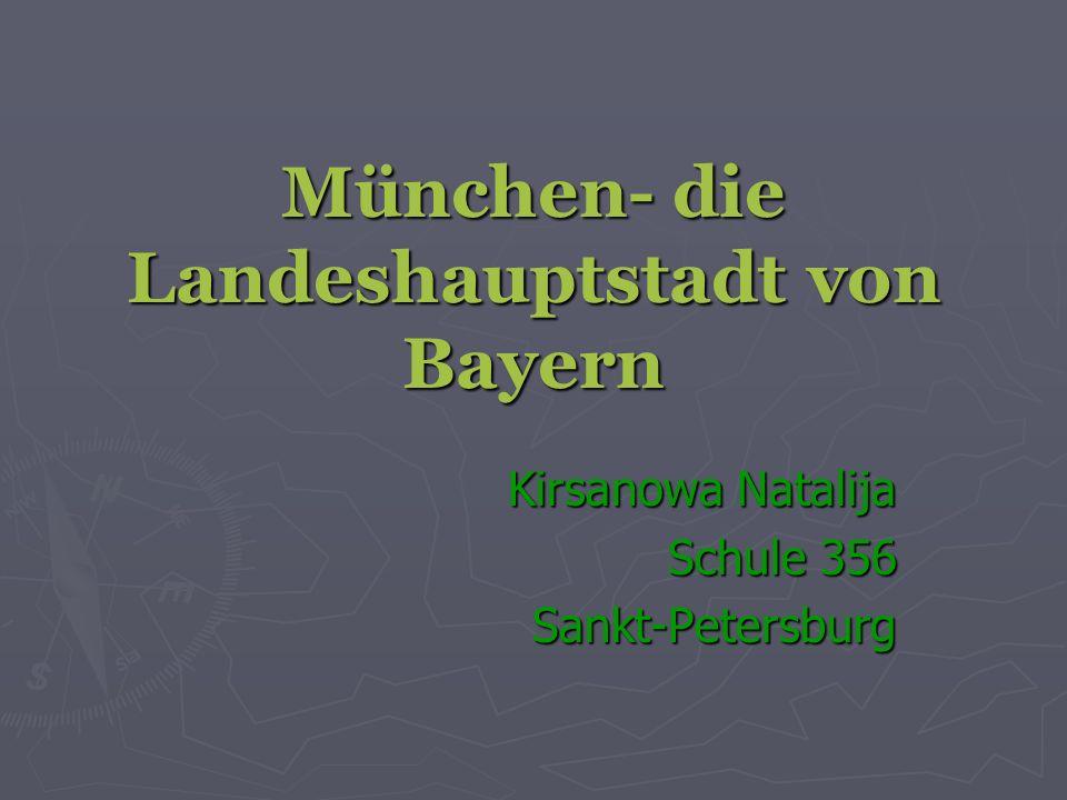 München- die Landeshauptstadt von Bayern Kirsanowa Natalija Schule 356 Sankt-Petersburg