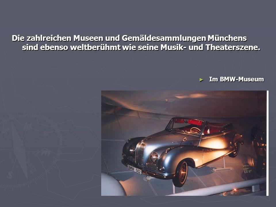 Die zahlreichen Museen und Gemäldesammlungen Münchens sind ebenso weltberühmt wie seine Musik- und Theaterszene. ► Im BMW-Museum