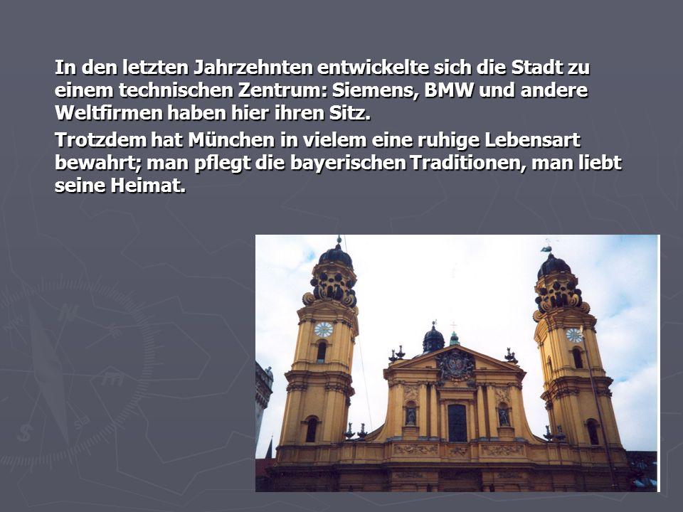 In den letzten Jahrzehnten entwickelte sich die Stadt zu einem technischen Zentrum: Siemens, BMW und andere Weltfirmen haben hier ihren Sitz. Trotzdem
