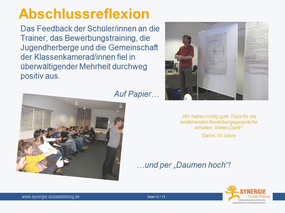 Seite 12 / 13 Abschlussreflexion Das Feedback der Schüler/innen an die Trainer, das Bewerbungstraining, die Jugendherberge und die Gemeinschaft der Kl