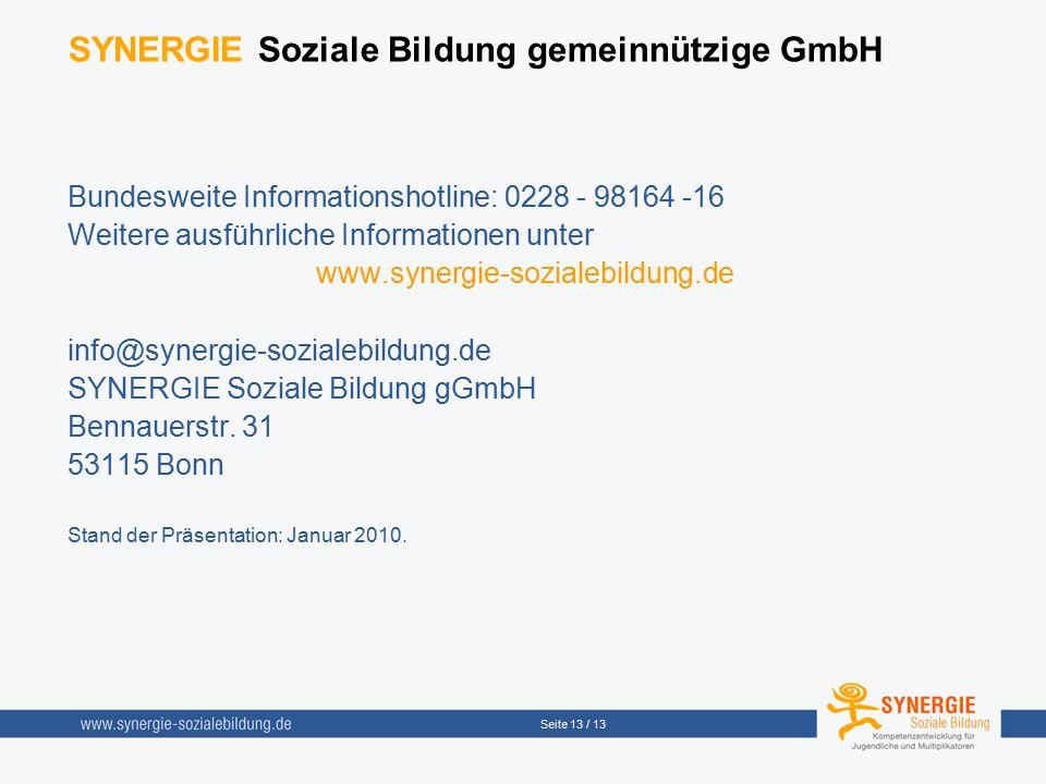 Seite 13 / 13 SYNERGIE Soziale Bildung gemeinnützige GmbH Bundesweite Informationshotline: 0228 - 98164 -16 Weitere ausführliche Informationen unter www.synergie-sozialebildung.de info@synergie-sozialebildung.de SYNERGIE Soziale Bildung gGmbH Bennauerstr.