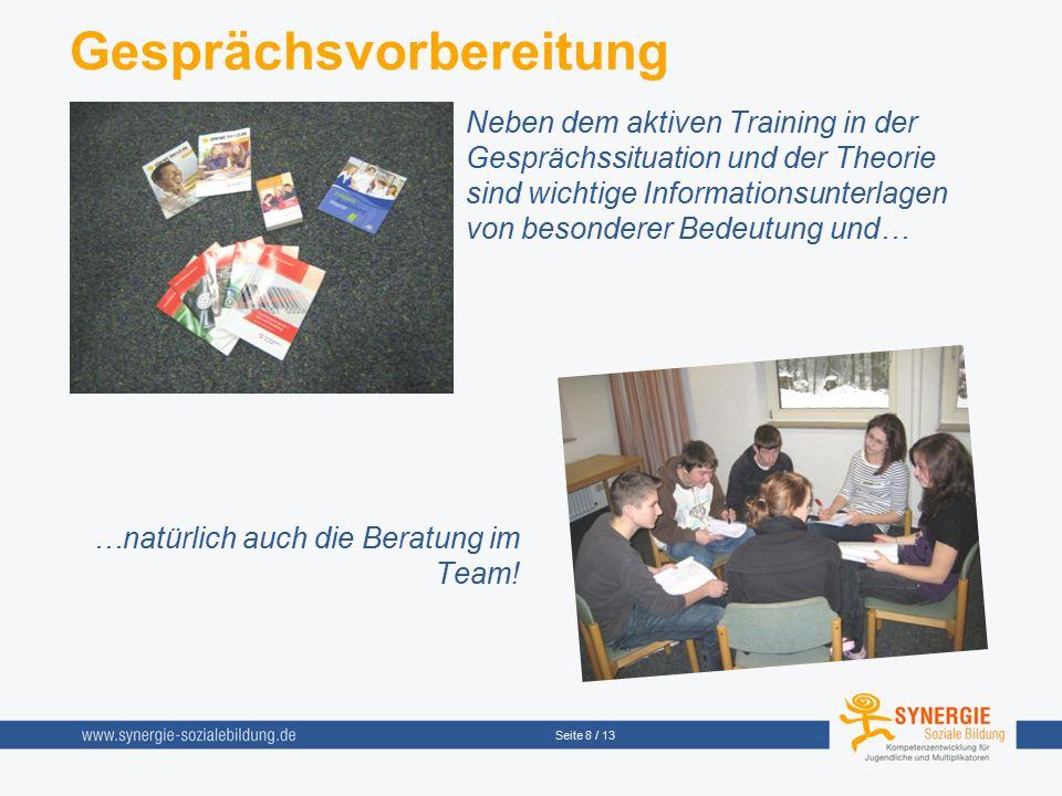 Seite 8 / 13 Gesprächsvorbereitung Neben dem aktiven Training in der Gesprächssituation und der Theorie sind wichtige Informationsunterlagen von besonderer Bedeutung und… …natürlich auch die Beratung im Team!