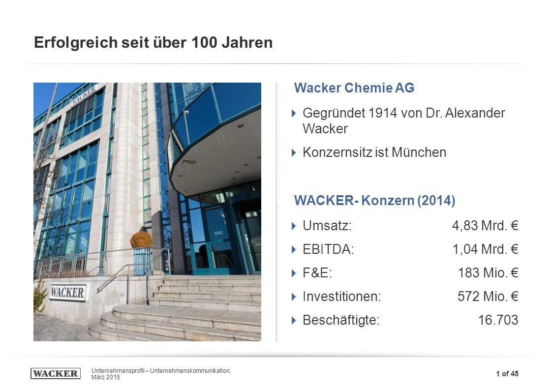 6,03 13,04 6,03 7,90 Unternehmensprofil – Unternehmenskommunikation, März 2015 1 of 45 Erfolgreich seit über 100 Jahren Wacker Chemie AG  Gegründet 1914 von Dr.
