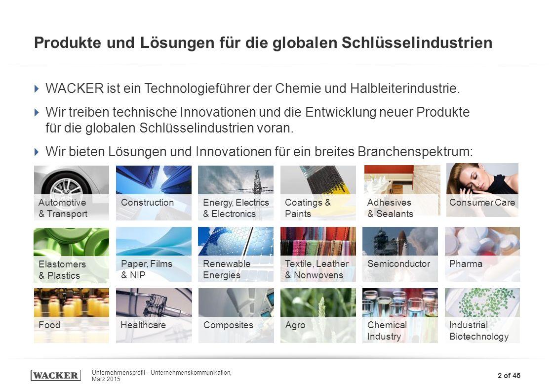6,03 13,04 6,03 7,90 Unternehmensprofil – Unternehmenskommunikation, März 2015 2 of 45  WACKER ist ein Technologieführer der Chemie und Halbleiterindustrie.