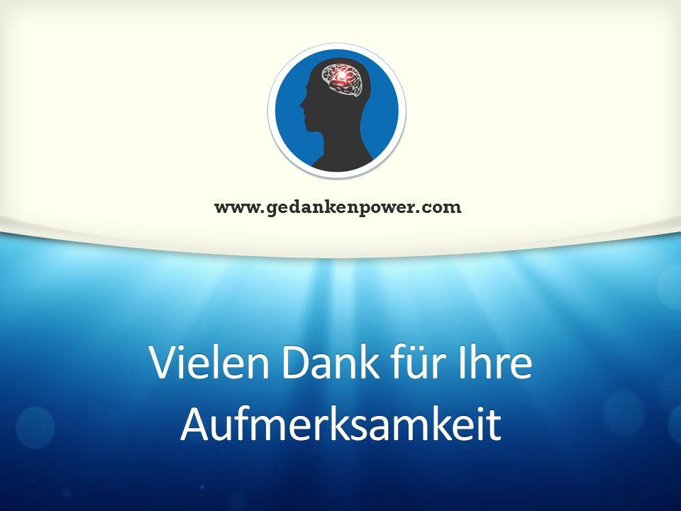 Vielen Dank für Ihre Aufmerksamkeit www.gedankenpower.com