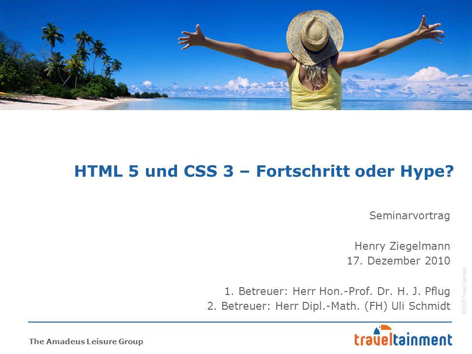 © 2008 TravelTainment The Amadeus Leisure Group 22 Beispiel  Minimalbeispiel zu HTML 5 und CSS 3  Erstellung Bewertungsformular  mit Namen, E-Mail, …  Warum Formular.