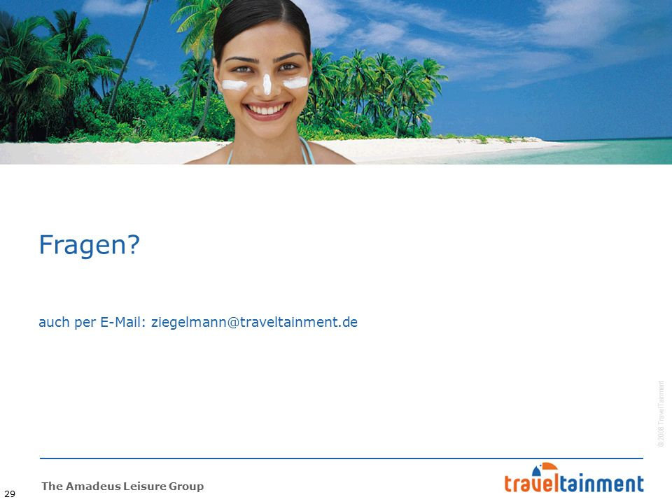 © 2008 TravelTainment The Amadeus Leisure Group 29 Fragen.