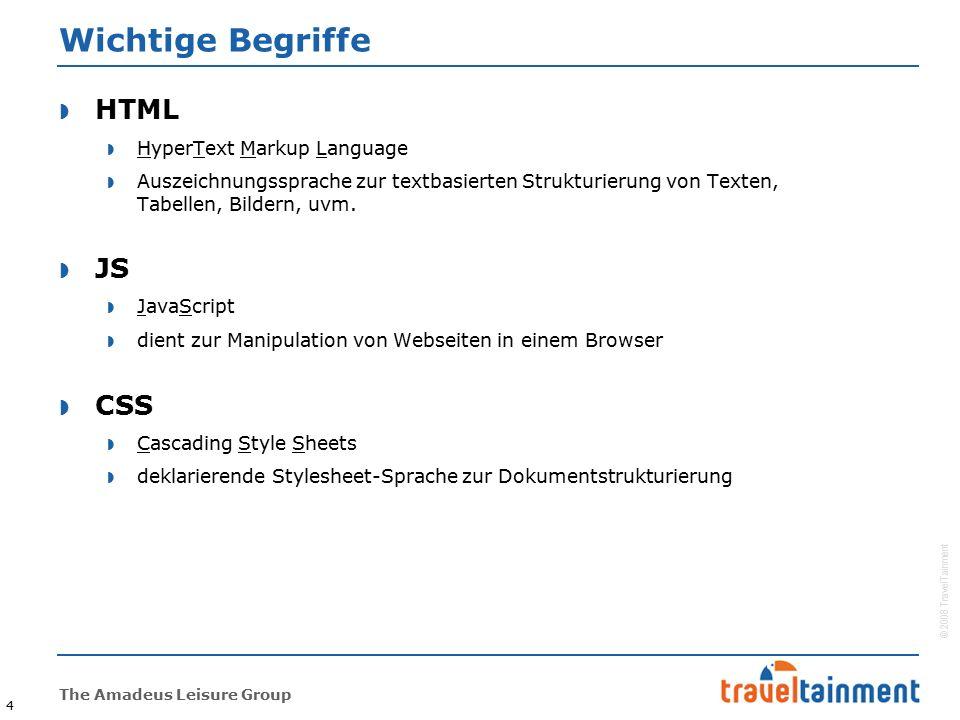 © 2008 TravelTainment The Amadeus Leisure Group 4 Wichtige Begriffe  HTML  HyperText Markup Language  Auszeichnungssprache zur textbasierten Strukturierung von Texten, Tabellen, Bildern, uvm.