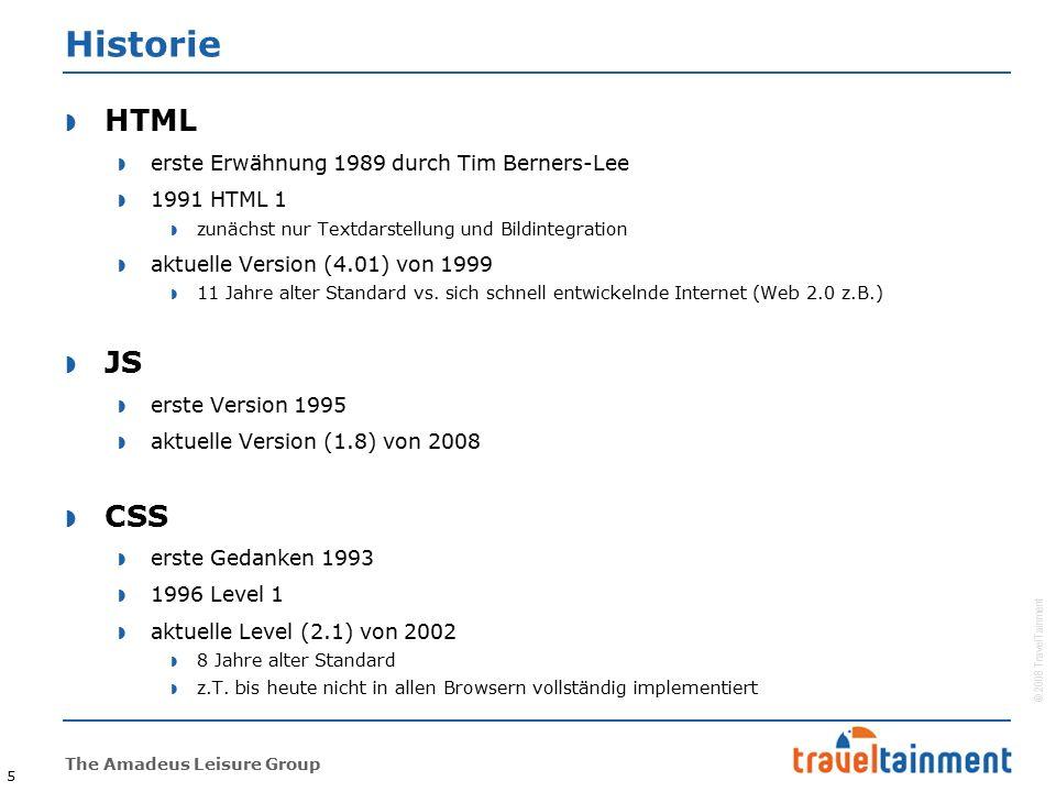 © 2008 TravelTainment The Amadeus Leisure Group 5 Historie  HTML  erste Erwähnung 1989 durch Tim Berners-Lee  1991 HTML 1  zunächst nur Textdarstellung und Bildintegration  aktuelle Version (4.01) von 1999  11 Jahre alter Standard vs.