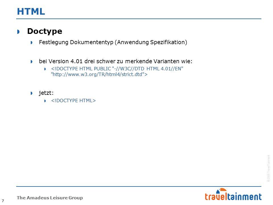 © 2008 TravelTainment The Amadeus Leisure Group 8 HTML II  Tags zur Strukturierung  statt Div-Container (früher auch Tabellen und Frames)  beschreibt Inhalt  neue Tags (Auszug): TagBeschreibung Dokumentunterteilung in einzelne Abschnitte Dokumenten-/Sektionsanfang; kann u.a.