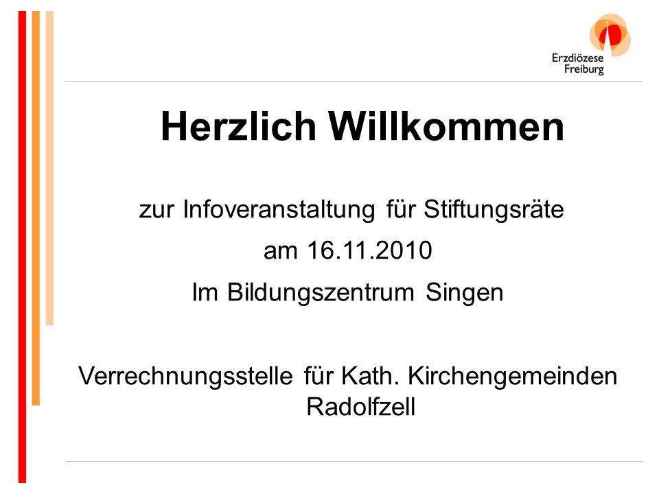 Herzlich Willkommen zur Infoveranstaltung für Stiftungsräte am 16.11.2010 Im Bildungszentrum Singen Verrechnungsstelle für Kath. Kirchengemeinden Rado