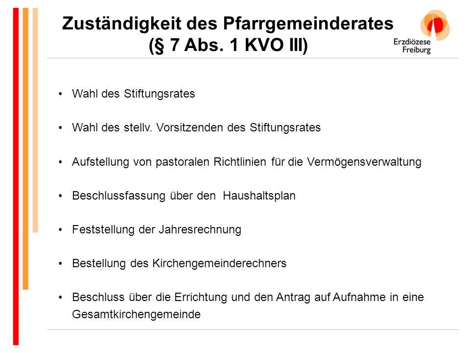 Zuständigkeit des Pfarrgemeinderates (§ 7 Abs. 1 KVO III) Wahl des Stiftungsrates Wahl des stellv.
