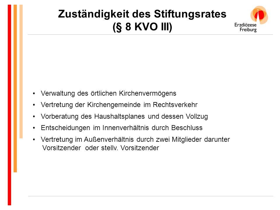 Zuständigkeit des Stiftungsrates (§ 8 KVO III) Verwaltung des örtlichen Kirchenvermögens Vertretung der Kirchengemeinde im Rechtsverkehr Vorberatung d