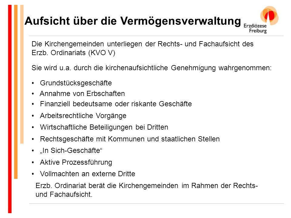 Aufsicht über die Vermögensverwaltung Die Kirchengemeinden unterliegen der Rechts- und Fachaufsicht des Erzb.