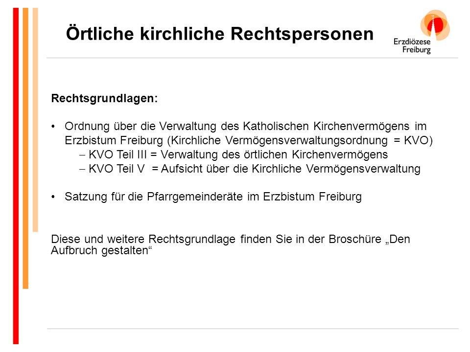 Örtliche kirchliche Rechtspersonen Rechtsgrundlagen: Ordnung über die Verwaltung des Katholischen Kirchenvermögens im Erzbistum Freiburg (Kirchliche V