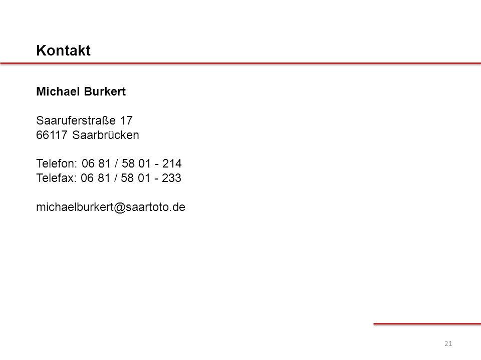 21 Michael Burkert Saaruferstraße 17 66117 Saarbrücken Telefon: 06 81 / 58 01 - 214 Telefax: 06 81 / 58 01 - 233 michaelburkert@saartoto.de Kontakt