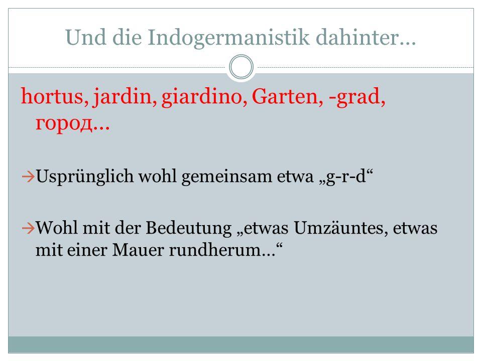 Und die Indogermanistik dahinter… hortus, jardin, giardino, Garten, -grad, город...