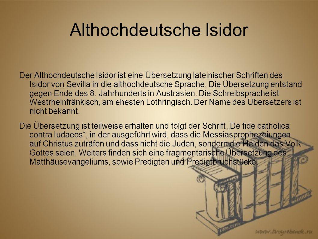 Althochdeutsche Isidor Der Althochdeutsche Isidor ist eine Übersetzung lateinischer Schriften des Isidor von Sevilla in die althochdeutsche Sprache.