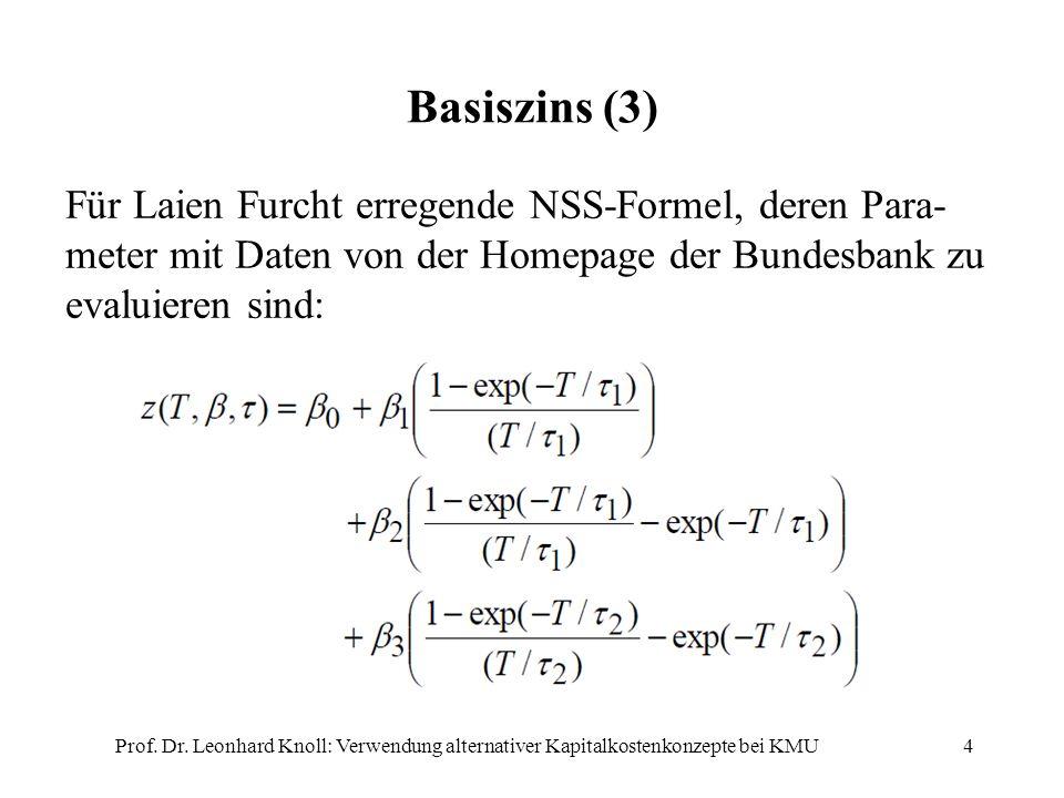 4 Basiszins (3) Für Laien Furcht erregende NSS-Formel, deren Para- meter mit Daten von der Homepage der Bundesbank zu evaluieren sind: Prof.