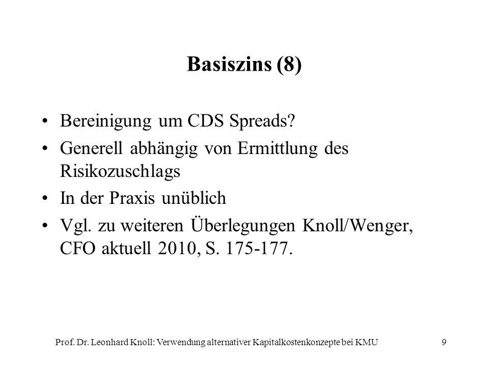 Basiszins (8) Bereinigung um CDS Spreads? Generell abhängig von Ermittlung des Risikozuschlags In der Praxis unüblich Vgl. zu weiteren Überlegungen Kn