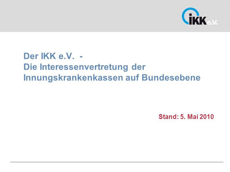 Stand: 5. Mai 2010 Der IKK e.V. - Die Interessenvertretung der Innungskrankenkassen auf Bundesebene