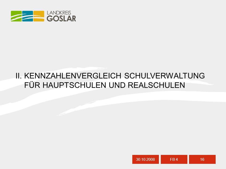 II. KENNZAHLENVERGLEICH SCHULVERWALTUNG FÜR HAUPTSCHULEN UND REALSCHULEN 30.10.200816 FB 4