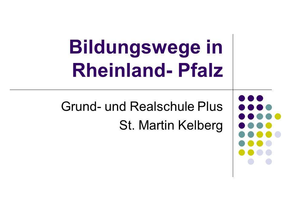 Bildungswege in Rheinland- Pfalz Grund- und Realschule Plus St. Martin Kelberg