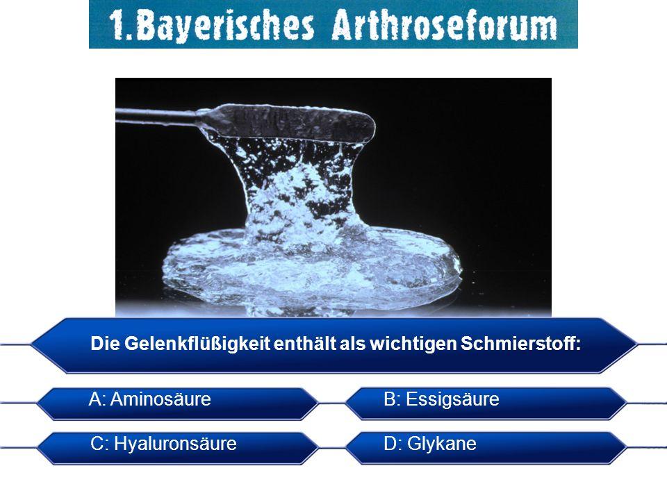 Die Gelenkflüßigkeit enthält als wichtigen Schmierstoff: A: AminosäureB: Essigsäure C: HyaluronsäureD: Glykane