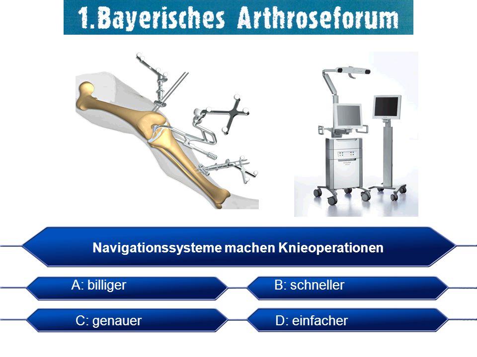 Navigationssysteme machen Knieoperationen A: billigerB: schneller C: genauerD: einfacher