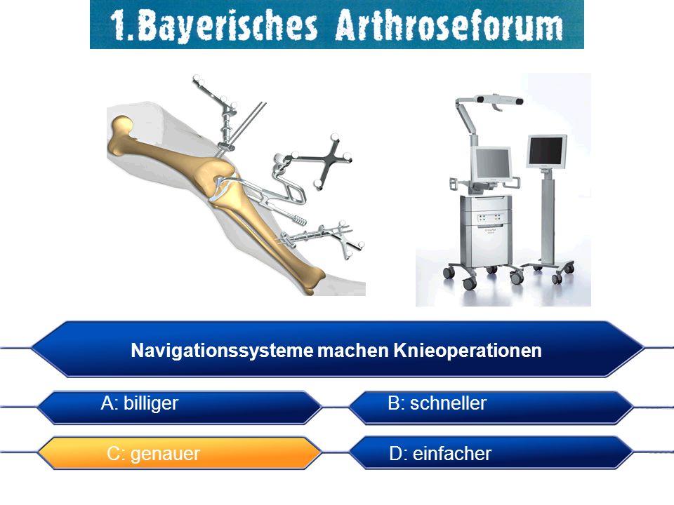 A: billigerB: schneller C: genauerD: einfacher Navigationssysteme machen Knieoperationen