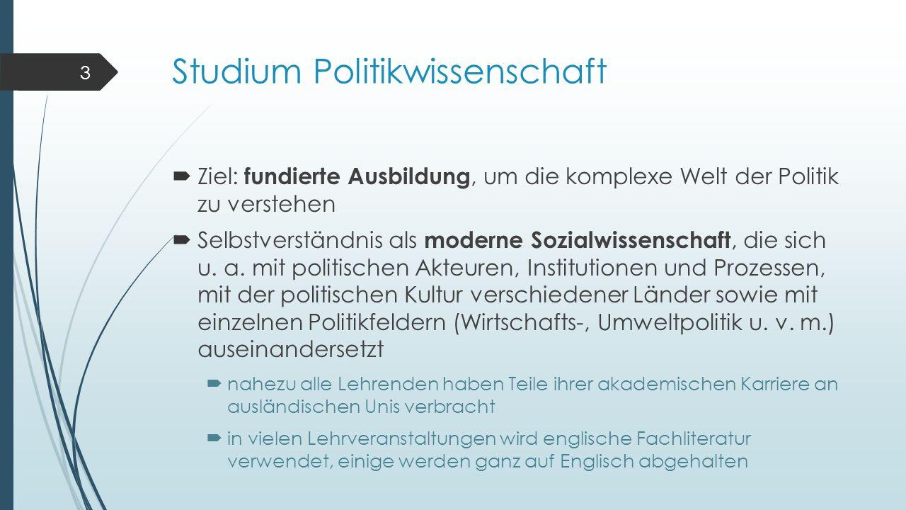 Studium Politikwissenschaft  Ziel: fundierte Ausbildung, um die komplexe Welt der Politik zu verstehen  Selbstverständnis als moderne Sozialwissenschaft, die sich u.