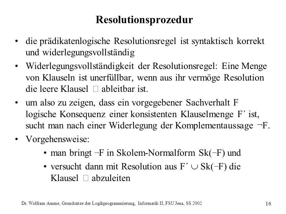 Dr. Wolfram Amme, Grundsätze der Logikprogrammierung, Informatik II, FSU Jena, SS 2002 16 Resolutionsprozedur die prädikatenlogische Resolutionsregel