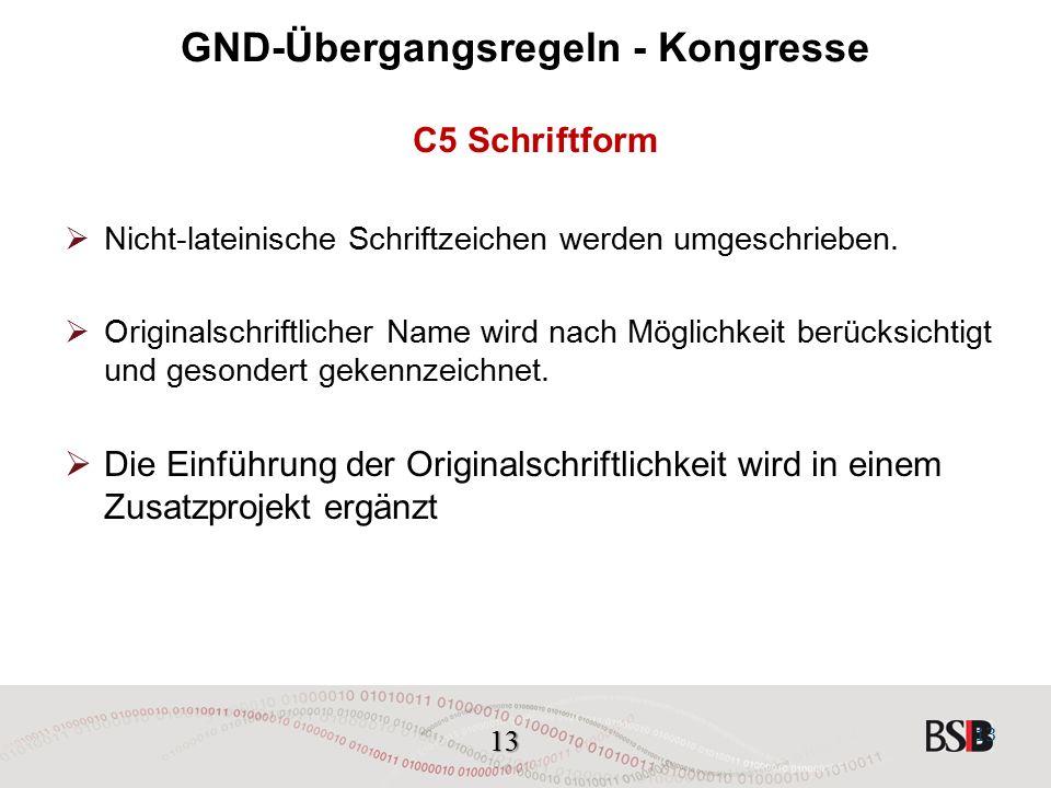 13 GND-Übergangsregeln - Kongresse C5 Schriftform  Nicht-lateinische Schriftzeichen werden umgeschrieben.