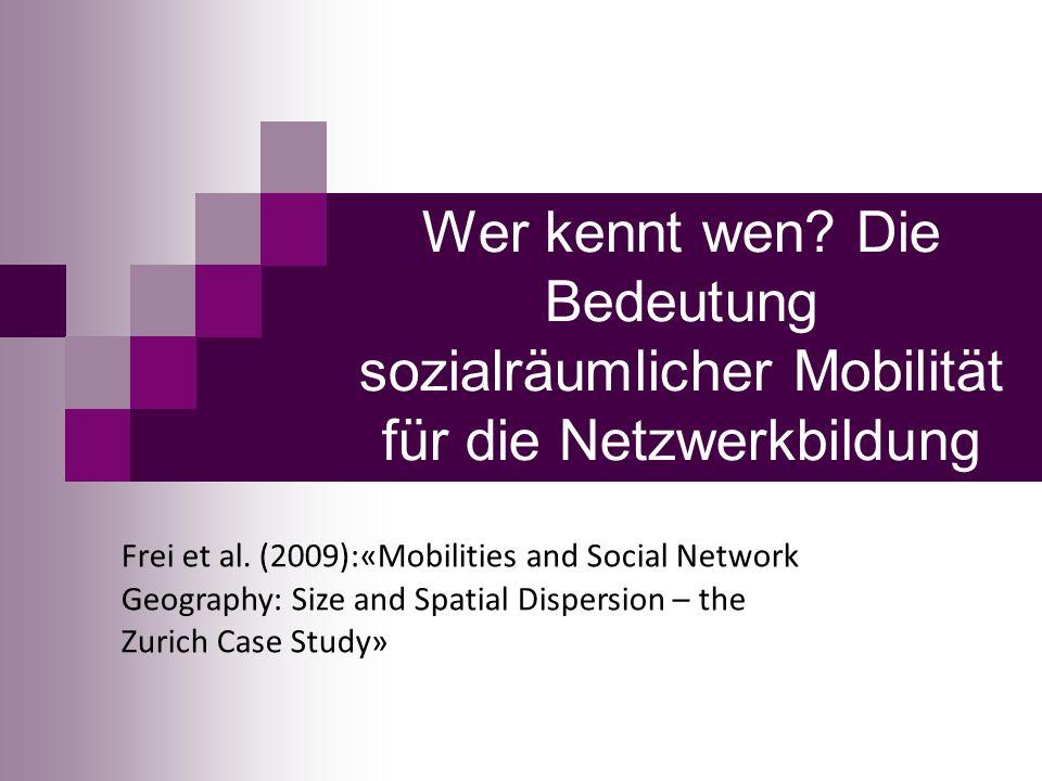 Wer kennt wen. Die Bedeutung sozialräumlicher Mobilität für die Netzwerkbildung Frei et al.