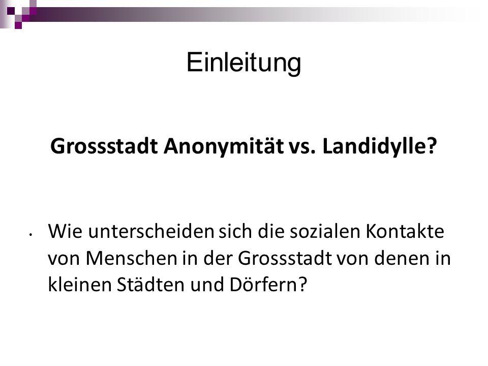 Einleitung Grossstadt Anonymität vs. Landidylle.