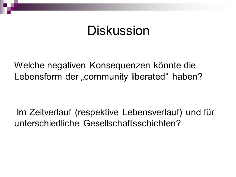 """Diskussion Welche negativen Konsequenzen könnte die Lebensform der """"community liberated haben."""