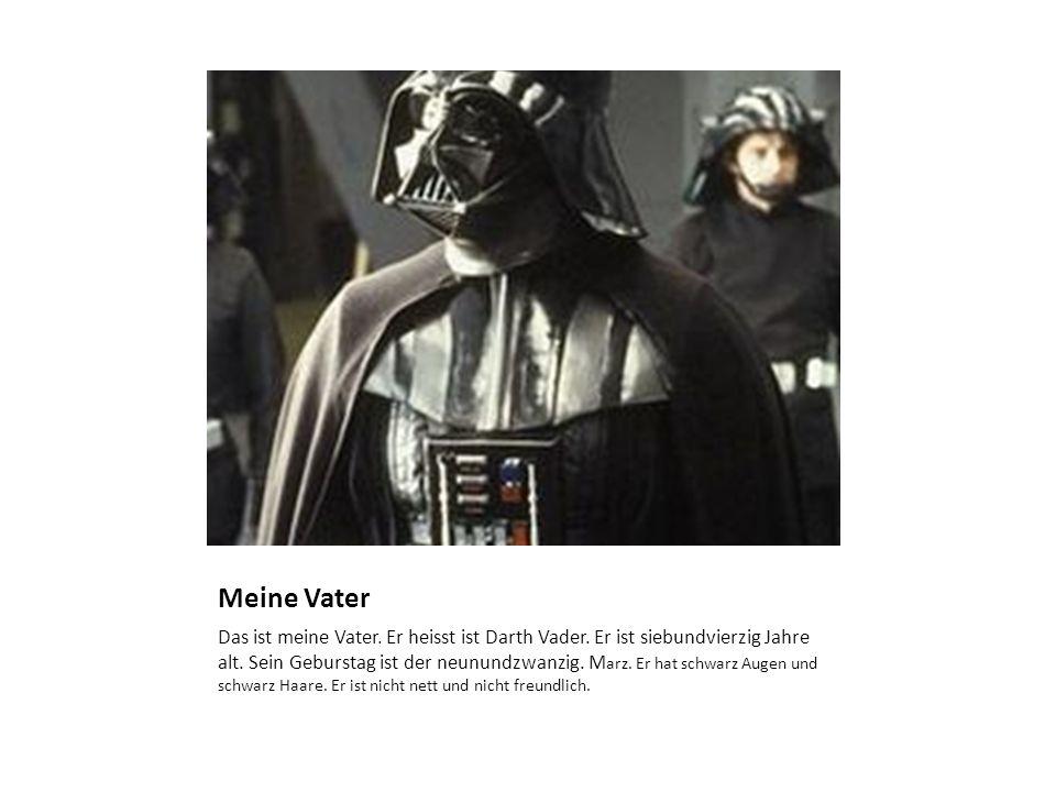 Meine Vater Das ist meine Vater. Er heisst ist Darth Vader.