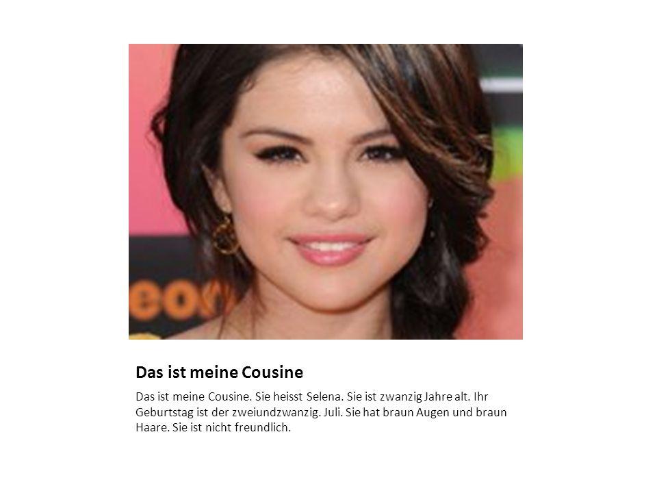 Das ist meine Cousine Das ist meine Cousine. Sie heisst Selena.