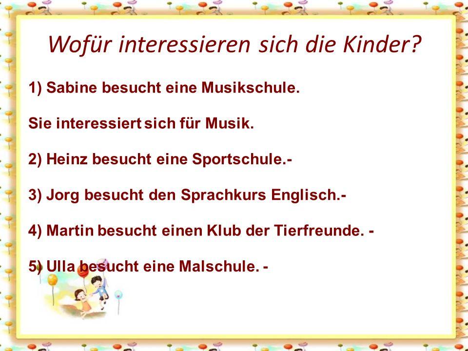 Wofür interessieren sich die Kinder. 1) Sabine besucht eine Musikschule.