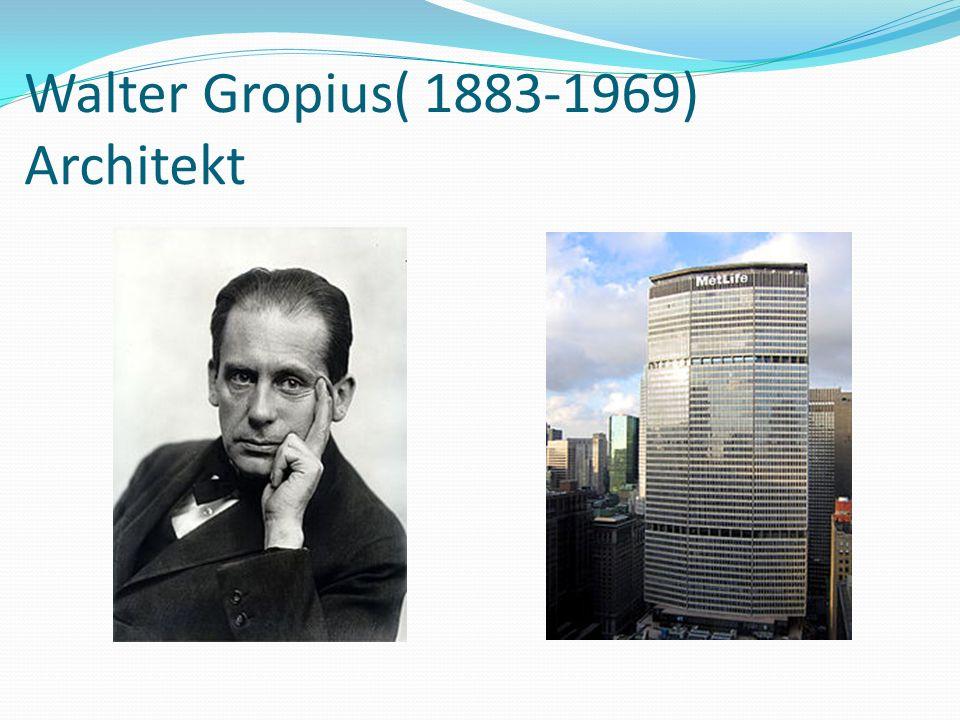 Walter Gropius( 1883-1969) Architekt