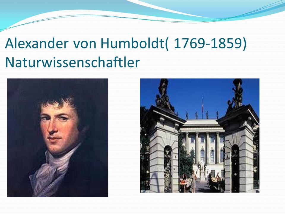 Alexander von Humboldt( 1769-1859) Naturwissenschaftler