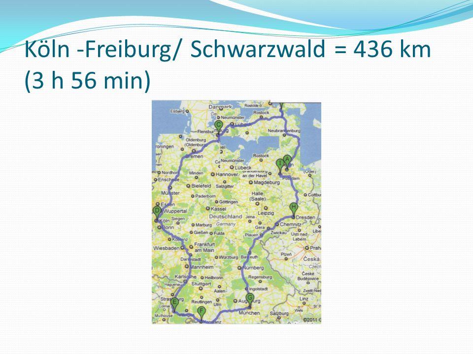 Köln -Freiburg/ Schwarzwald = 436 km (3 h 56 min)