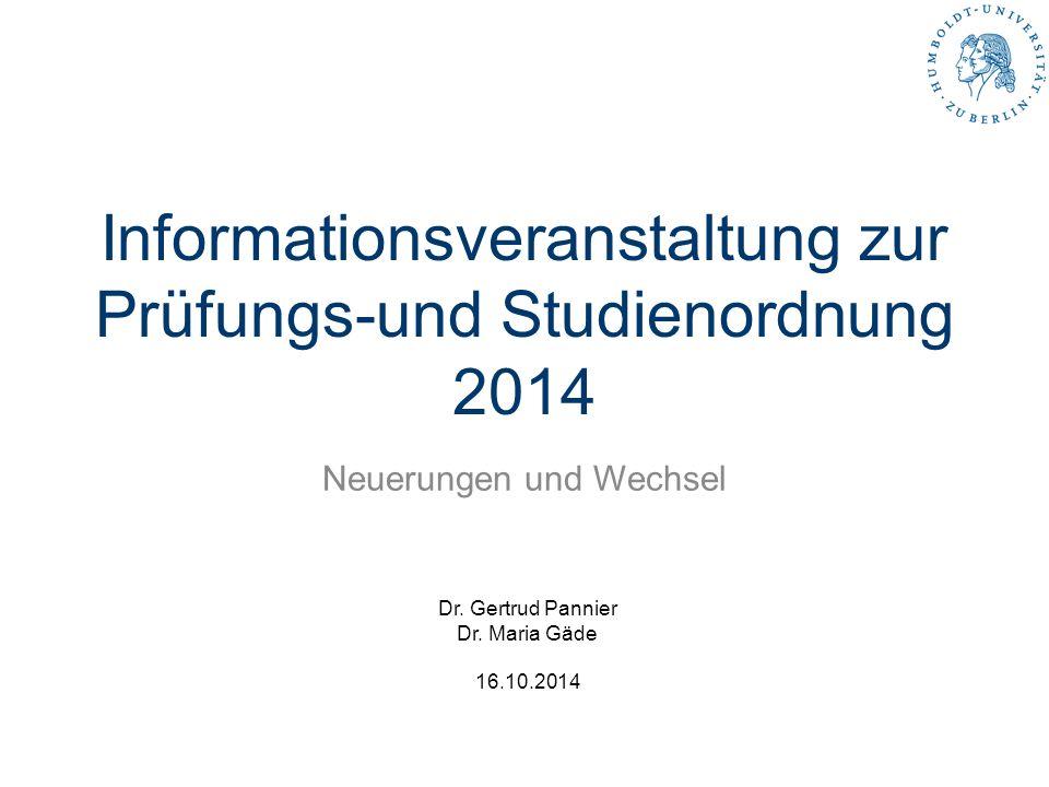 Informationsveranstaltung zur Prüfungs-und Studienordnung 2014 Neuerungen und Wechsel Dr.