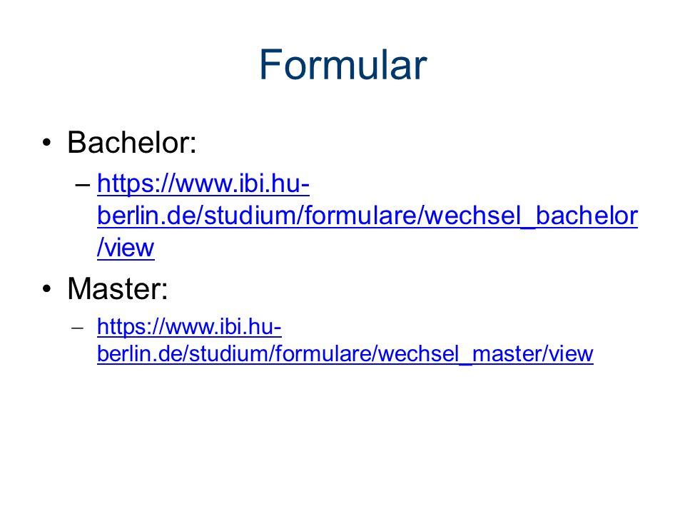 Formular Bachelor: –https://www.ibi.hu- berlin.de/studium/formulare/wechsel_bachelor /viewhttps://www.ibi.hu- berlin.de/studium/formulare/wechsel_bachelor /view Master:  https://www.ibi.hu- berlin.de/studium/formulare/wechsel_master/view https://www.ibi.hu- berlin.de/studium/formulare/wechsel_master/view