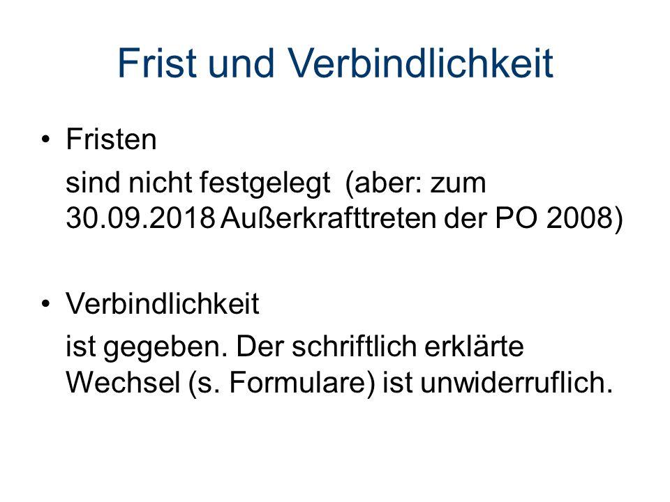 Frist und Verbindlichkeit Fristen sind nicht festgelegt (aber: zum 30.09.2018 Außerkrafttreten der PO 2008) Verbindlichkeit ist gegeben.