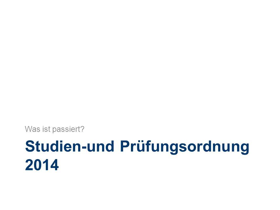 Studien-und Prüfungsordnung 2014 Was ist passiert
