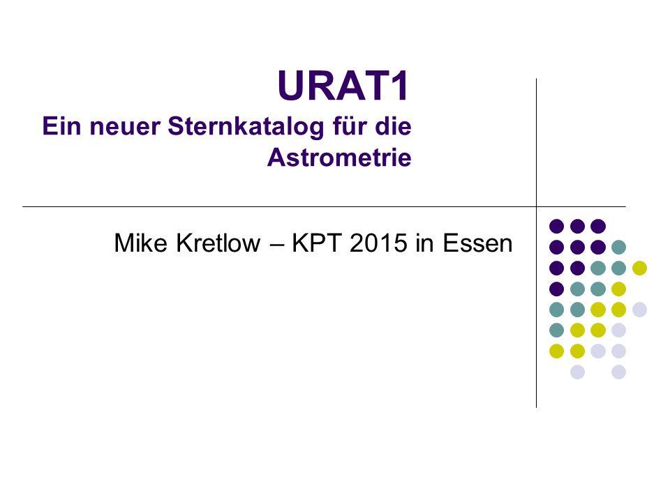URAT1 Ein neuer Sternkatalog für die Astrometrie Mike Kretlow – KPT 2015 in Essen