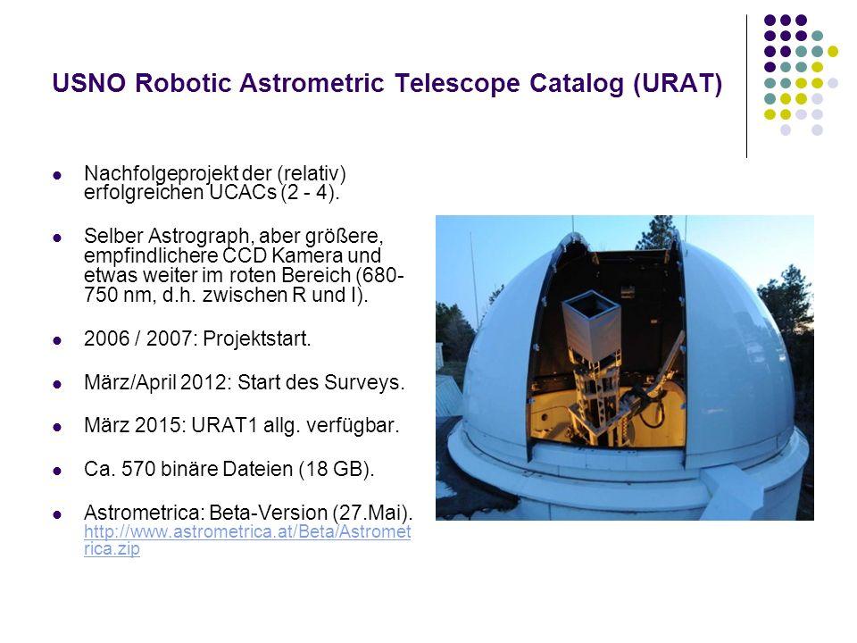 USNO Robotic Astrometric Telescope Catalog (URAT) Nachfolgeprojekt der (relativ) erfolgreichen UCACs (2 - 4). Selber Astrograph, aber größere, empfind